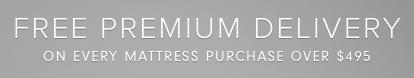 Free Premium Delivery on every mattress purchase over $495