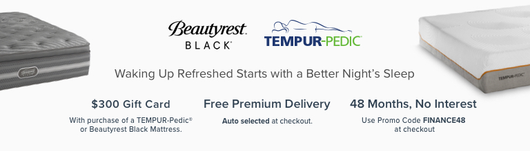 Beautyrest Black. Tempurp-Pedic. Waking Up Refreshed Starts with a Better Night's Sleep. $300 Gift Car with purchase of a TEMUR-Pedic  or Beautyrest BlackMattress. Free Premium Delivery. Auto selected at checkout. 48 Months, No Interest Use Pomo Code FINANCE60 at checkout.